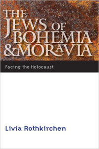 The Jews of Bohemia and Moravia: Facing the Holocaust - Livia Rothkirchen