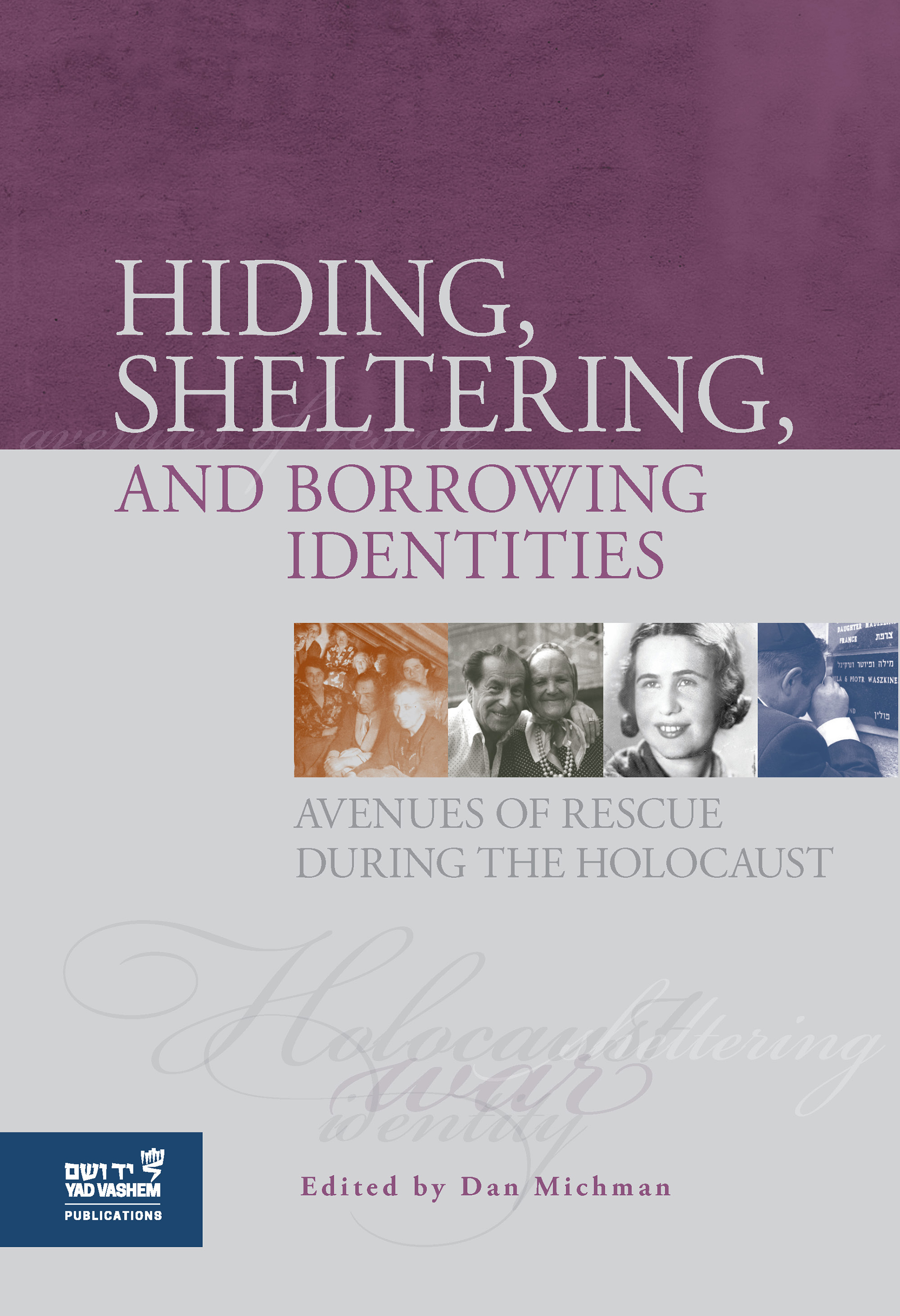 Hiding, Sheltering, and Borrowing Identities: Avenues of Rescue during the Holocaust