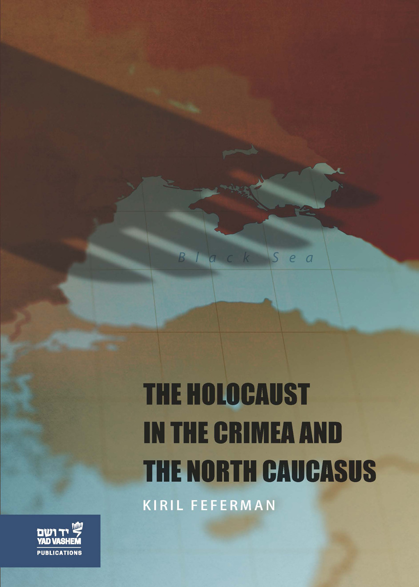 The Holocaust in the Crimea and the North Caucasus by Kiril Feferman
