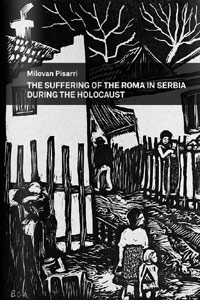 <p><em>The Suffering of the Roma in Serbia during the Holocaust - </em>Milovan Pisarri</p>