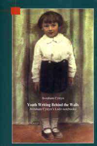 <p><em>Youth Writing Behind the Walls: Avraham Cytryn&rsquo;s Lodz notebooks</em></p>