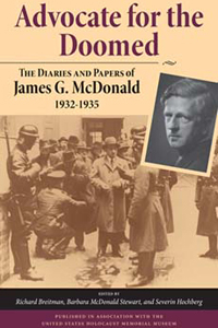 <p><em>Advocate for the Doomed: The Diaries and Papers of James G. McDonald, 1932-1935</em></p>