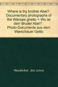 <p><em>Where is thy brother Abel? Documentary Photographs of the Warsaw Ghetto&nbsp;</em>-&nbsp;Joe J. Heydecker</p>