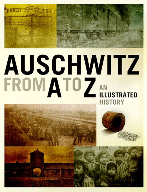 Auschwitz from A to Z: An Illustrated History of the Camp