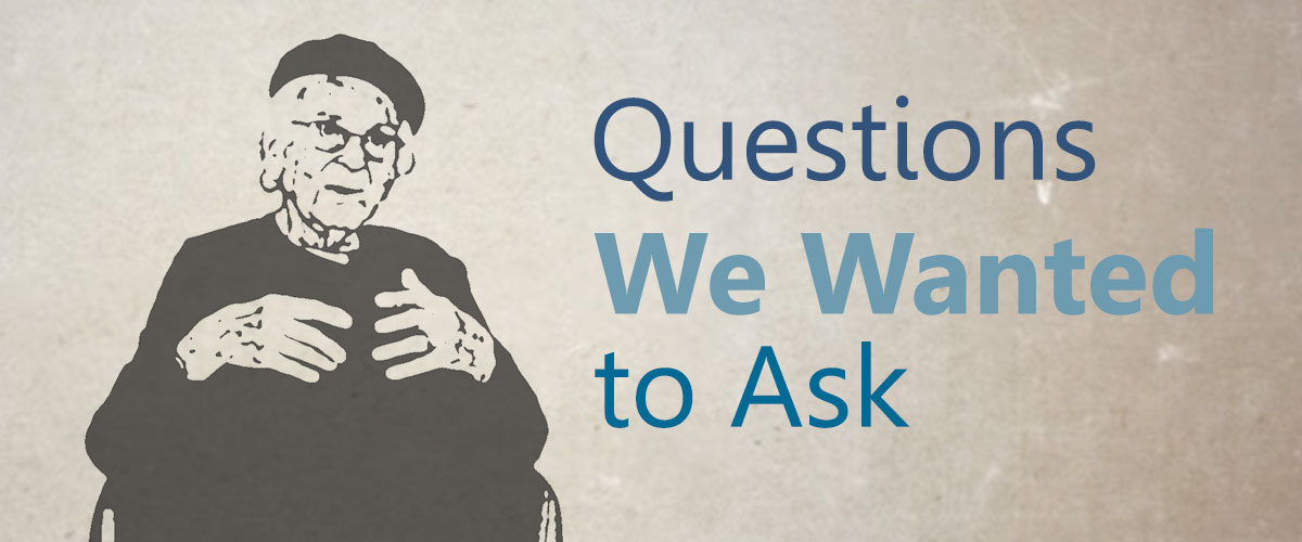 Questions We Wanted to Ask – conversations with Holocaust Survivors