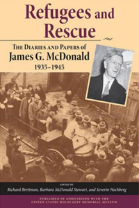 <p><em>Refugees and Rescue: The Diaries and Papers of James G. Mcdonald, 1935-1945</em></p>