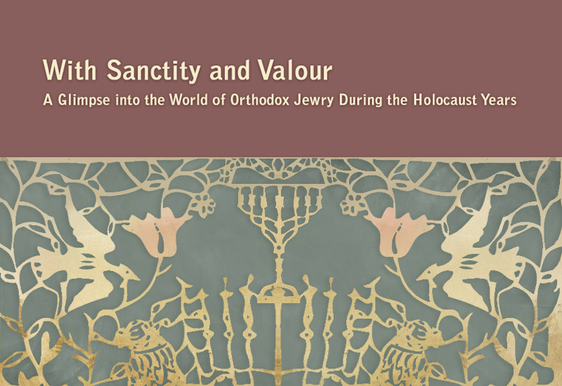 With Sanctity and With Valour - a Glimpse into the World of Orthodox Jewry During the Holocaust Years
