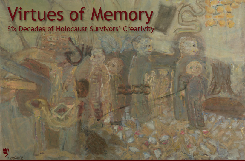 Virtues of Memory: Six Decades of Holocaust Survivors' Creativity