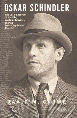 Oskar Schindler: The Untold Account of His Life, Wartime Activities, and the True Story Behind The List