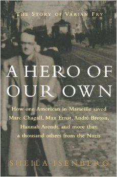 A Hero of Our Own - The Story of Varian Fry
