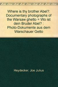 Where is thy brother Abel? Documentary Photographs of the Warsaw Ghetto - Joe J. Heydecker