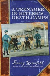 A Teenager in Hitler's Death Camps - Benny Grunfeld