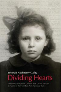 Dividing Hearts: The Removal of Jewish Children from Gentile Families in Poland in the Immediate Post-Holocaust Years - Emunah Nachmany-Gafny