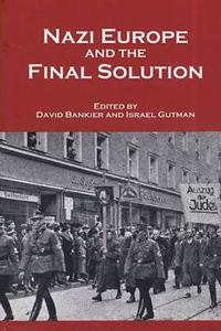 Nazi Europe and the Final Solution - David Bankier and Israel Gutman (Eds.)
