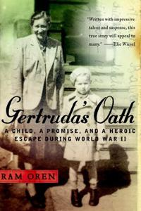 Gertruda's Oath: A Child, A Promise, and a Heroic Escape During World War II - Ram Oren