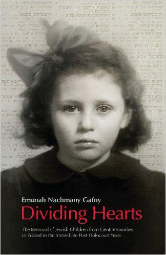 Dividing Hearts – The Removal of Jewish Children from Gentile Families in Poland in the Immediate Post-Holocaust Years