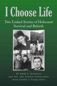 I Choose Life: Two Linked Stories of Holocaust Survival and Rebirth - Jerry Jennings, Sol and Goldie Finkelstein