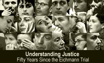 Understanding Justice: Fifty Years since the Eichmann Trial - April 2011
