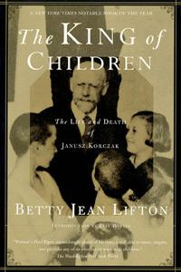The King of Children: A Biography of Janusz Korczak - Betty Jean Lifton