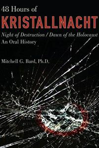 48 Hours of Kristallnacht: Night of Destruction/Dawn of the Holocaust – An Oral History - Mitchell G. Bard