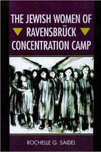 The Jewish Women of Ravensbrück Concentration Camp - Rochelle G. Saidel
