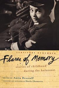 Flares of Memory: Survivors Remember – Stories of Childhood during the Holocaust - Anita Brostoff (Ed.)