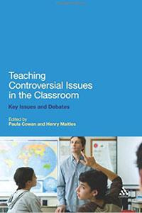 Teaching Controversial Issues in the Classroom: Key Issues and Debates - Paula Cowan and Henry Maitles