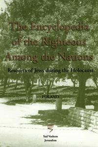 The Encyclopedia of the Righteous Among the Nations: Rescuers of Jews during the Holocaust in Poland