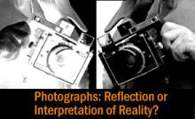 Photographs: Reflection or Interpretation of Reality - January 2013