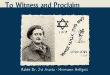 To Witness and Proclaim - From Rabbi Dr. Zvi Asaria-Hermann Helfgott's Personal Archive