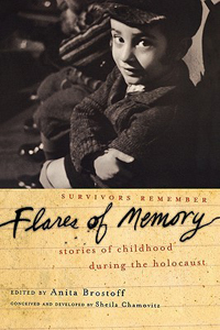 <p><em>Flares of Memory: Survivors Remember &ndash; Stories of Childhood during the Holocaust - </em>Anita Brostoff (Ed.)</p>