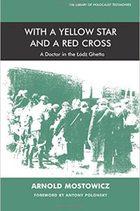 <p><em>With a Yellow Star and a Red Cross: A Doctor in the Lodz Ghetto - </em>Arnold Mostowicz</p>