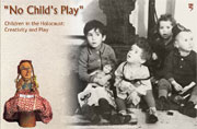 """ No Child's Play "". Children in the Holocaust: Creativity and Play"