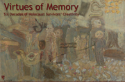 Virtues of Memory – Six Decades of Holocaust Survivors' Creativity