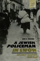 A Jewish Policeman in Lwow: An Early Account, 1941-1943